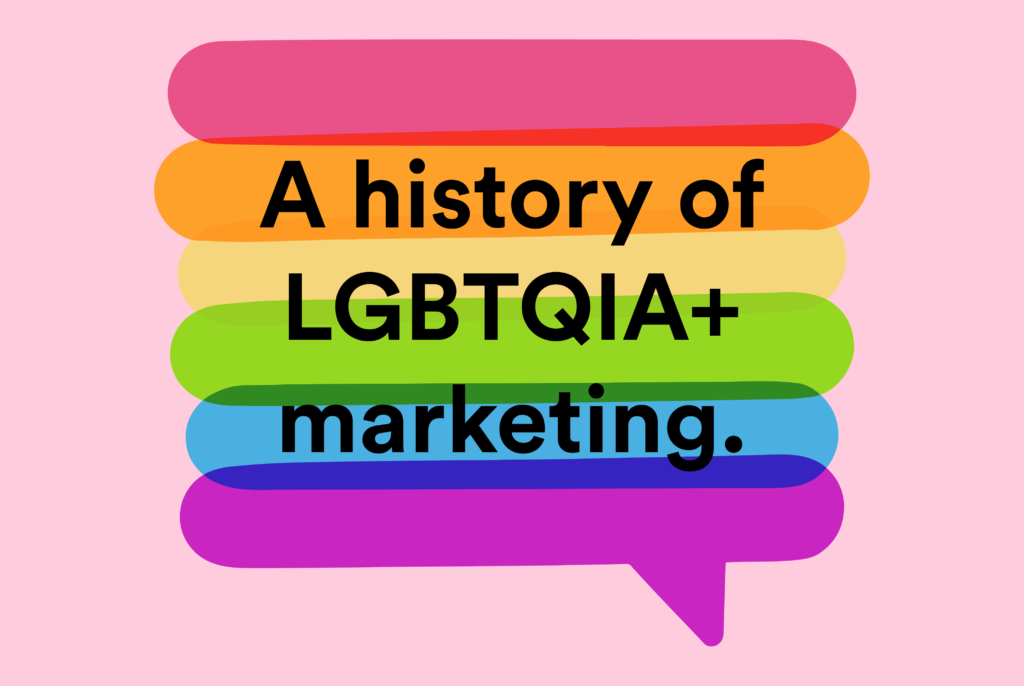 A history of LGBTQIA+ marketing